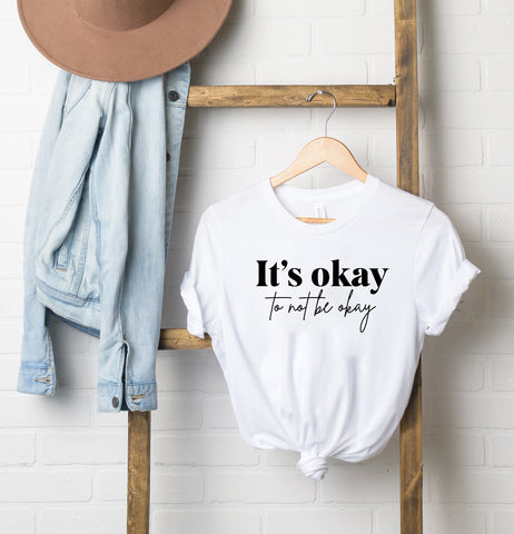 It's Okay To Not Be Okay | Short Sleeve Graphic Tee