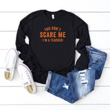 You Don't Scare Me, I'm A Teacher | Long Sleeve Graphic Tee