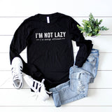 I'm Not Lazy I'm Just Energy Efficient | Long Sleeve Graphic Tee