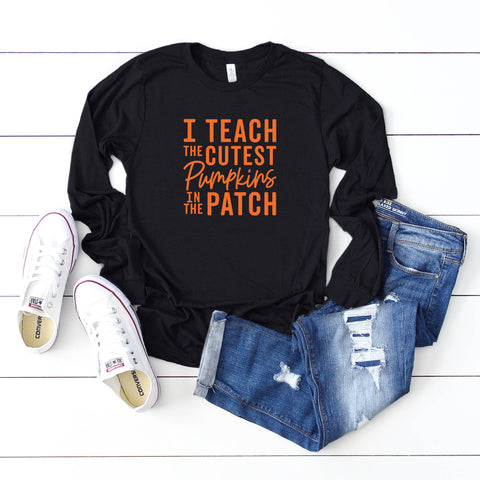I Teach the Cutest Pumpkins in the Patch | Long Sleeve Graphic Tee