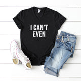I Can't Even | V-Neck Graphic Tee