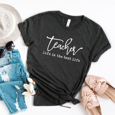 Teacher Life is the Best Life | Short Sleeve Graphic Tee