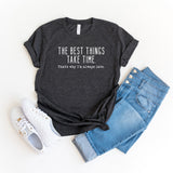 The Best Things Take Time | Short Sleeve Graphic Tee