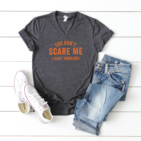 You Don't Scare Me, I Have Toddlers | V-Neck Graphic Tee
