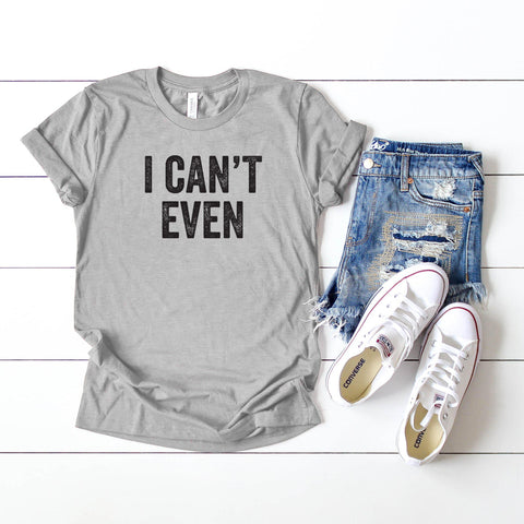 I Can't Even | Short Sleeve Graphic Tee