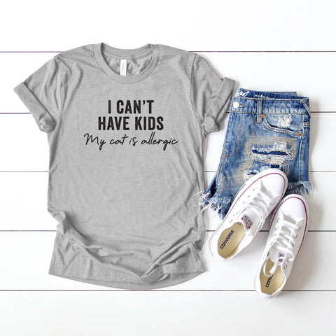 I Can't Have Kids My Cat is Allergic | Short Sleeve Tee