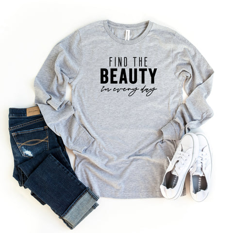 Find the Beauty in Every Day | Long Sleeve Graphic Tee