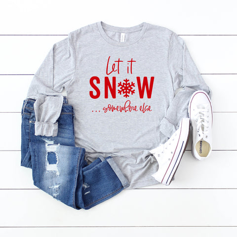 Let it Snow Somewhere Else | Long Sleeve Crew Neck