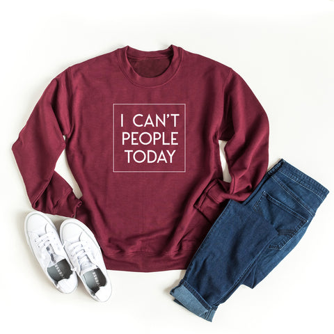 I Can't People Today | Sweatshirt