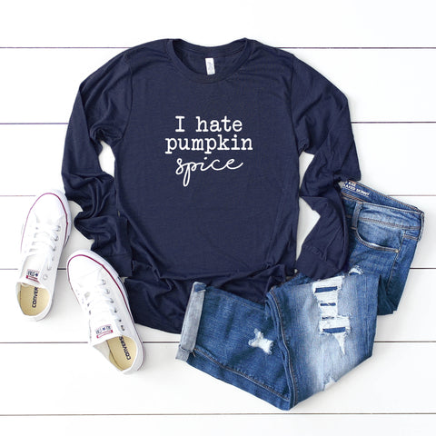 I Hate Pumpkin Spice | Long Sleeve Graphic Tee