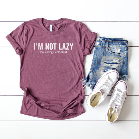 I'm Not Lazy I'm Energy Efficient  | Short Sleeve Graphic Tee