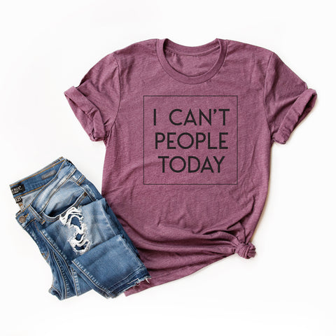 I Can't People Today | Short Sleeve Graphic Tee