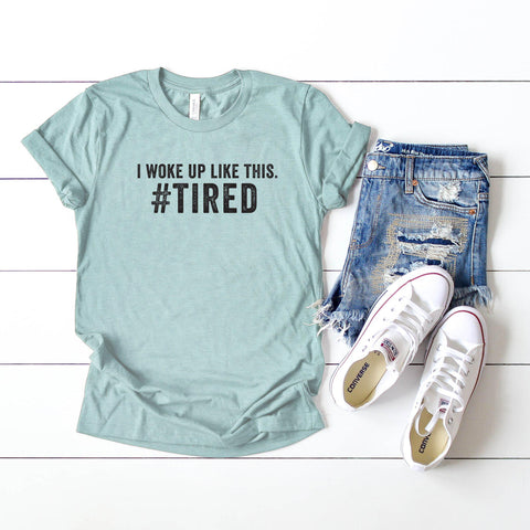 I Woke Up Like This #Tired | Short Sleeve Graphic Tee