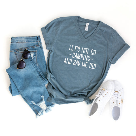 Let's not go Camping and Say we Did | V-Neck Graphic Tee
