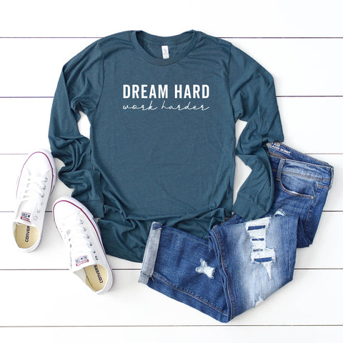 Dream Hard Work Harder | Long Sleeve Graphic Tee