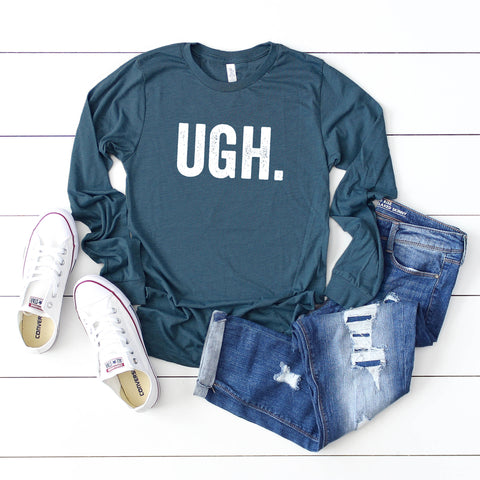 Ugh. | Long Sleeve Graphic Tee
