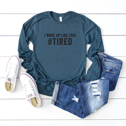 I Woke Up Like This #Tired | Long Sleeve Graphic Tee