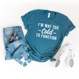 I'm Way Too Cold To Function | Short Sleeve Graphic Tee