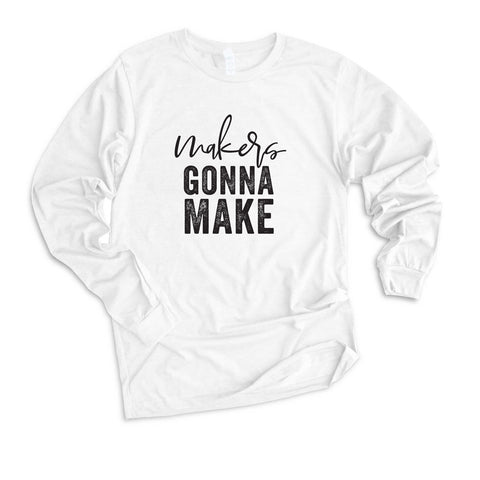 Makers Gonna Make Long Sleeve Graphic Tee