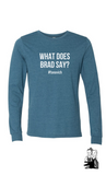 Adult What Does Brad Say Long Sleeve Tee- XL replacement color option