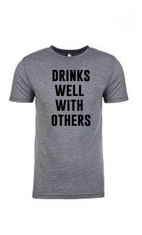 Grey Drinks Well With Others T-Shirt