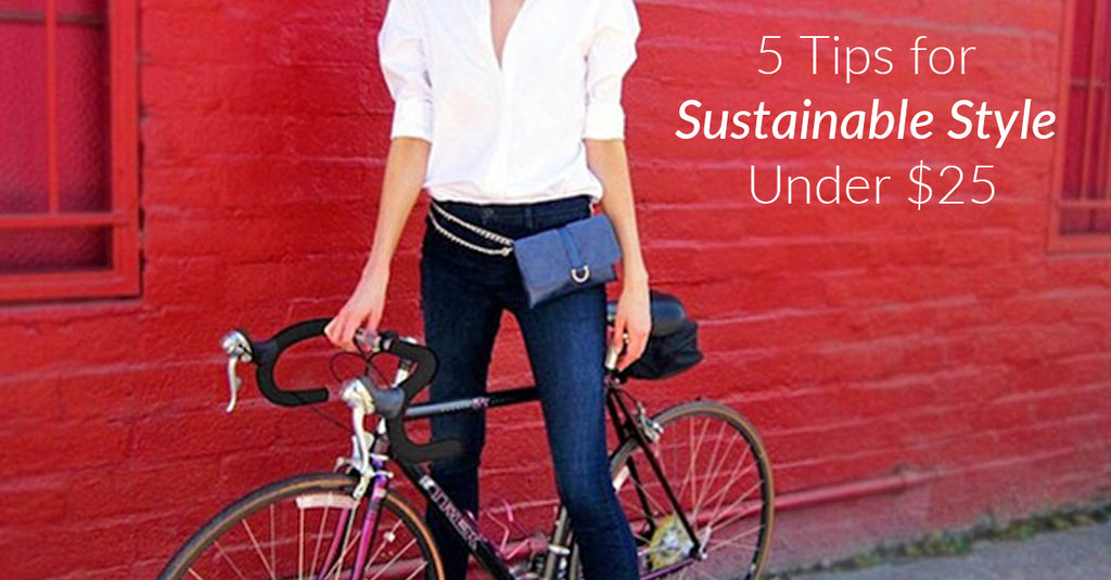 5 Tips for Sustainable Style Under $25 by Bead & Reel