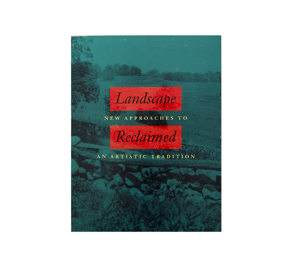 Landscape Reclaimed: New Approaches to an Artistic Tradition
