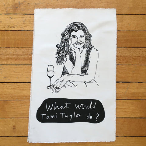 "Limited Edition silk screened 11""x17""of ""What Would Tami Taylor Do?"""