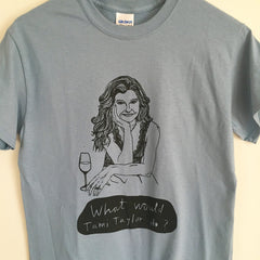 "Blue Limited Edition silk screened print of ""What Would Tami Taylor Do?"" t-shirt"