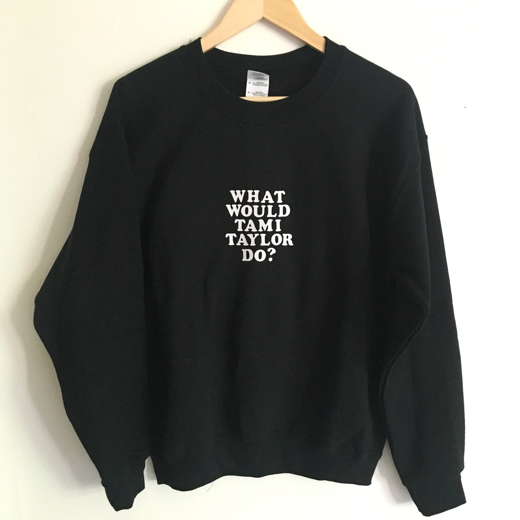What Would Tami Taylor Do? T-shirt or sweatshirt