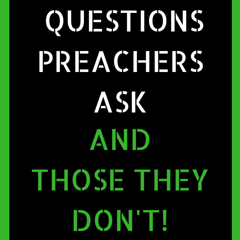 Questions Preachers Ask And Those They Don't