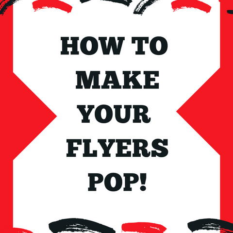 How To Make Your Flyers Pop!