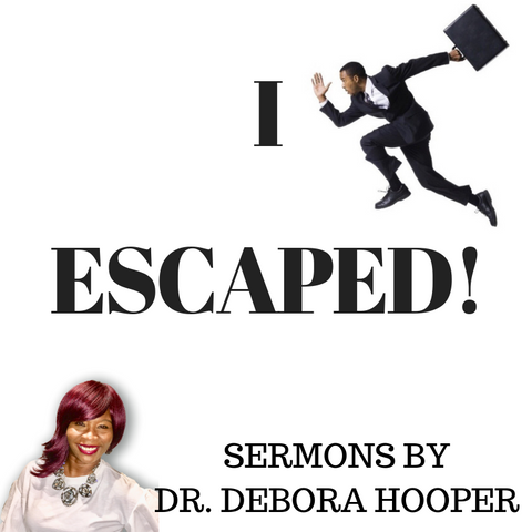 Sermons - I Escaped!