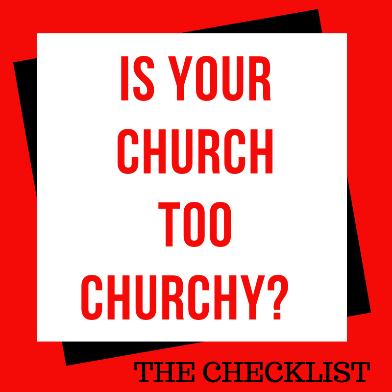 Is YOUR Church Too Churchy? - The Checklist