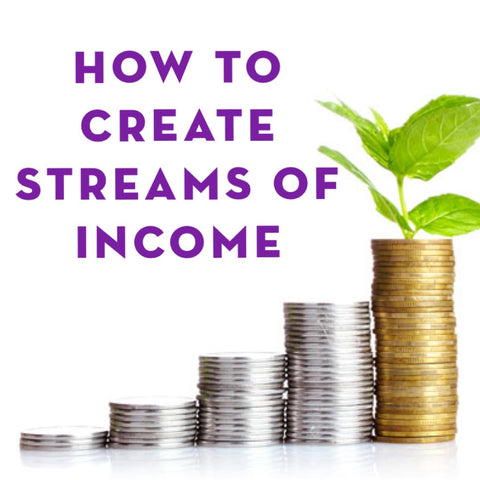 How To Create Streams of Income