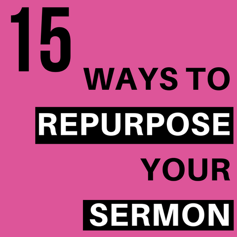 Repurpose Your Sermons