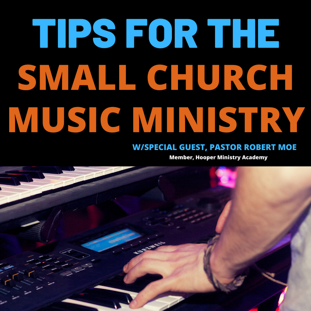 TIPS FOR THE SMALL CHURCH MUSIC MINISTRY