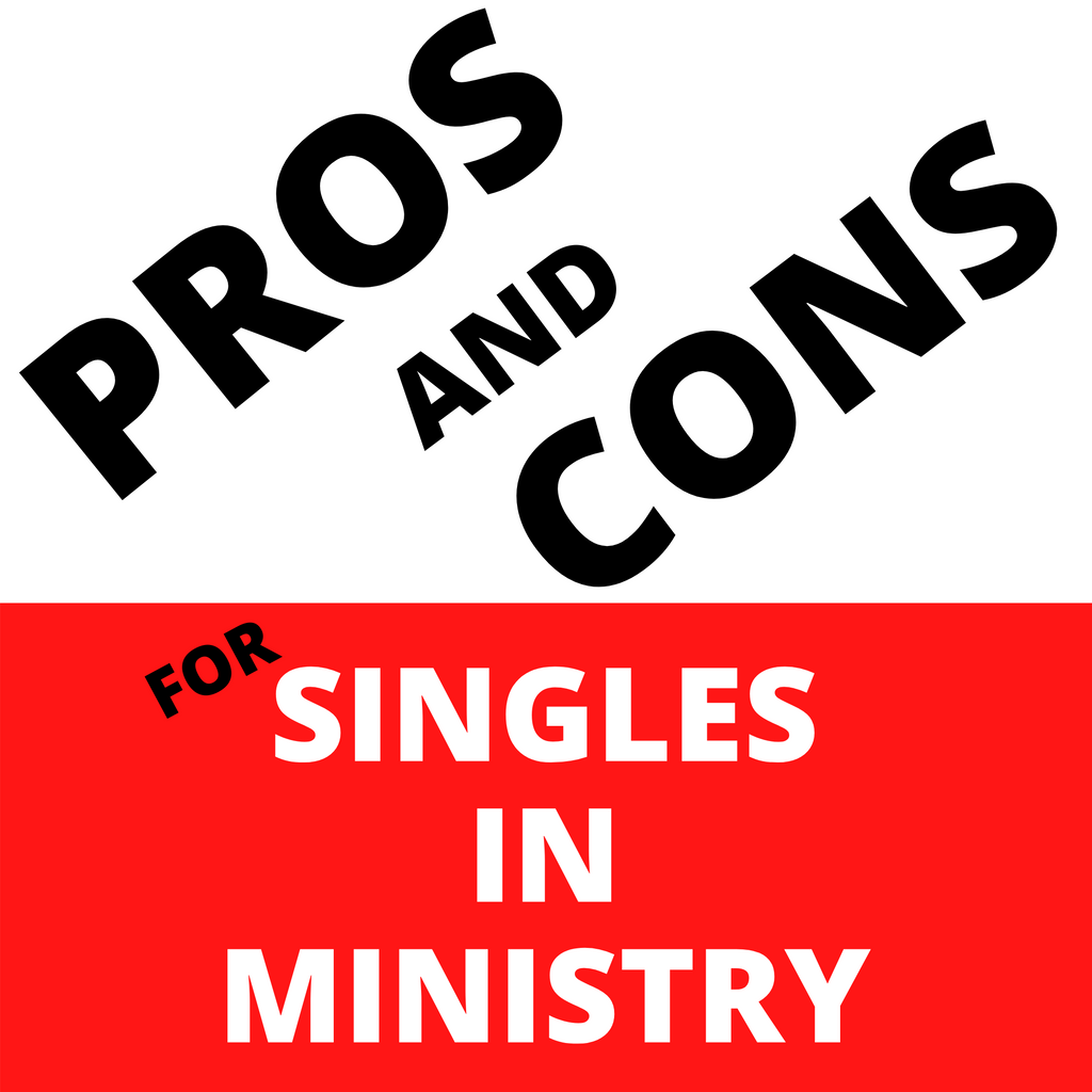 SINGLES! PROS AND CONS TO BEING SINGLE IN MINISTRY SERIES