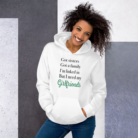 """ I Need My Girlfriends"" Unisex Hoodie"