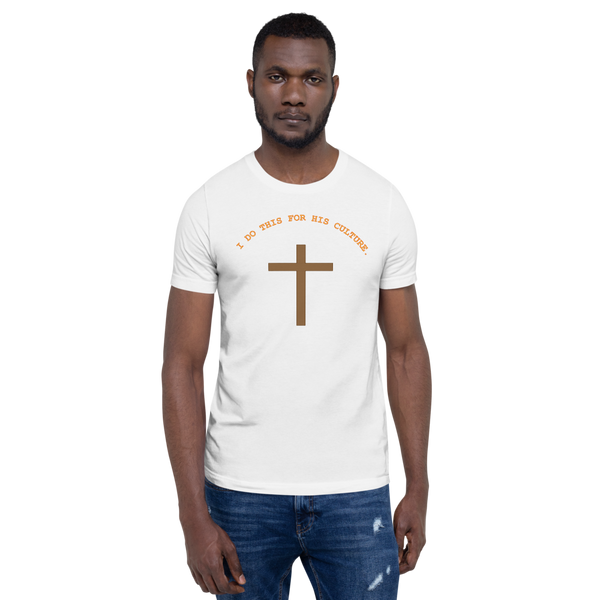 """ I Do This For His Culture"" Short-Sleeve Unisex T-Shirt"