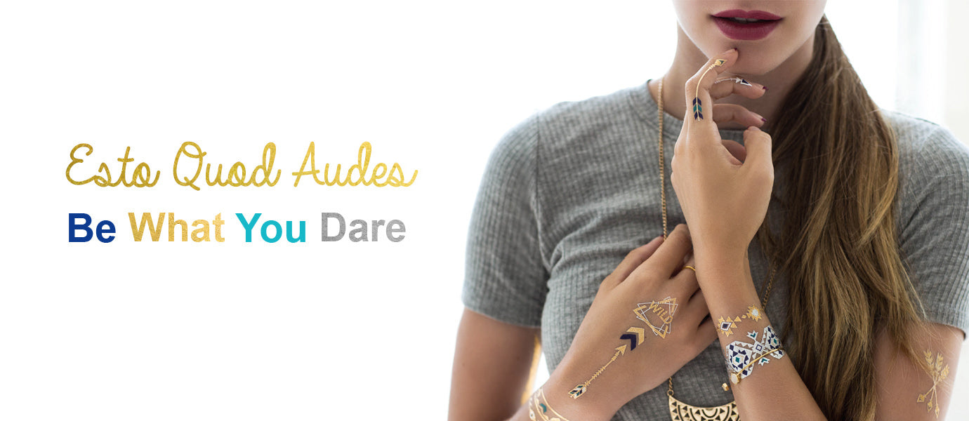 be what you dare esto quod audes flash tattoos, metallic temporary tattoos for festivals