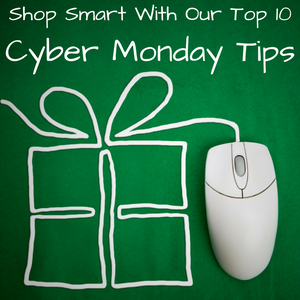 10 Cyber Monday Tips to Help You Shop Wisely & Safely
