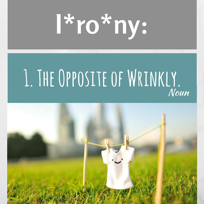 Irony: The Opposite of Wrinkly