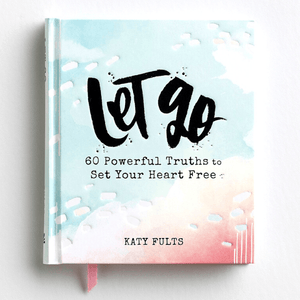 Let Go Devotional Gift Book | 60 Powerful Truths to Set Your Heart Free | Katy Fults