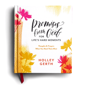 Promises from God for Life's Hard Moments | Gift Book by Holley Gerth