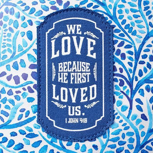 We Love Because He First Loved Us Tote Bag | 1 John 4:19