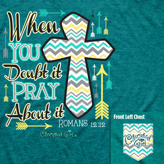When You Doubt It, Pray About It Christian T-Shirt Close - Clothed with Truth