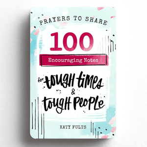 Prayers To Share | 100 Encouraging Notes For Tough Times & Tough People