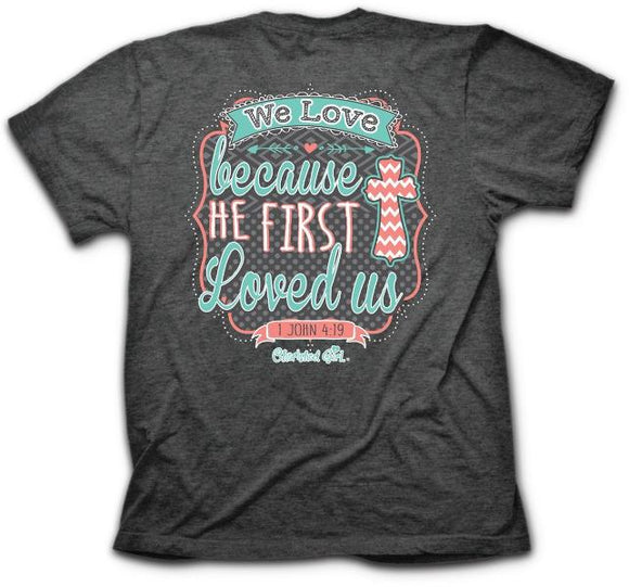 We Love Because He First Loved Us Christian T-Shirt Close - Clothed with Truth