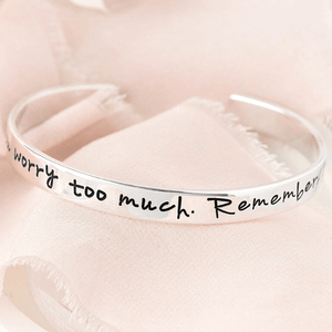 Sterling Silver Engraved Cuff Bracelet | My Child, You Worry Too Much. Remember, I've got this! Love, God